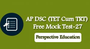 AP DSC (TET Cum TRT) Free Mock Test-27
